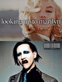 I love Marilyn Manson but Marilyn Monroe was a whore who slept with married men...I'd never look up 2 trash like that.....