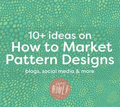 10+ ideas on how to Market your Pattern Designs online