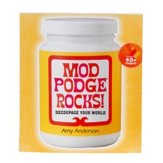 Mod Podge Rocks!: Decoupage Your World - Project Book