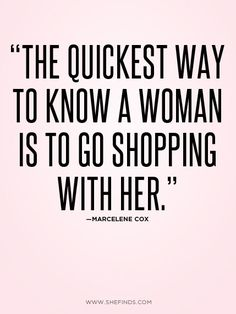 Meilleures Citations De Mode & Des Créateurs : The quickest way to know a woman is to go shopping with her Words Quotes, Me Quotes, Funny Quotes, Sayings, 2015 Quotes, Style Quotes, Pain Quotes, Funny Memes, Great Quotes