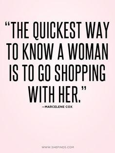 """""""Der schnellste Weg, eine Frau kennenzulernen, ist mit ihr shoppen zu gehen."""""""