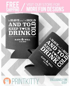 Wedding Favor Can Coolers - To Have and To Hold and To Keep Your Drink Cold Personalized Wedding Can Coolers - Free Shipping (1) by PrintKitty on Etsy https://www.etsy.com/listing/257132062/wedding-favor-can-coolers-to-have-and-to