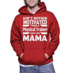 Ain't Nothing Motivated Than A Physical Trainer Cept His Mama Hoodie