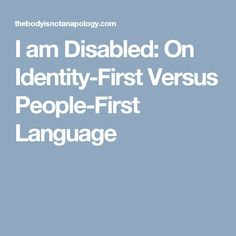 I am Disabled: On Identity-First Versus People-First Language