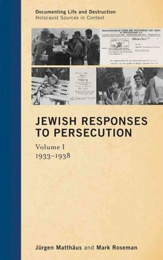 Jewish responses to persecution / Jürgen Matthäus and Mark Roseman (volume 1 1933-1938)