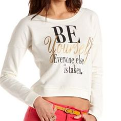Be yourself light cream crewneck Be yourself, everyone else is taken crewneck. cute and inspirational; just too big for me Sweaters Crew & Scoop Necks