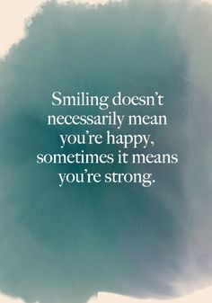 """""""Smiling doesn't necessarily mean you're happy, sometimes it means you're strong."""" - Beautiful Words on Resilience That Will Give You Strength in Dark Times - Photos"""