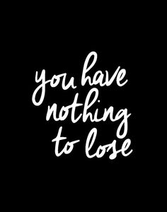 Typographic Art You Have Nothing to Lose Wall by TheMotivatedType
