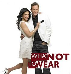 What Not To Wear - My biggest fear is that they will show up looking for me!!!