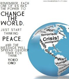 Remember, each one of us has the power to change the world. Just start thinking peace, and the message will spread quicker than you think. ~Yoko Ono #Quotes #Peace #Positivity