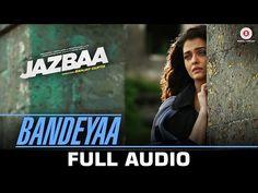 Bandeyaa From The Movie Jazbaa - Official Video