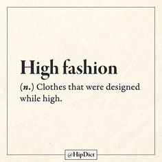 Cause most are absolutely ridiculous creations that no average or normal human being would wear. Funny True Quotes, Sarcastic Quotes, Funny Memes, Words Quotes, Me Quotes, Sayings, Qoutes, Haha Funny, Hilarious