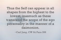 Thus the Self can appear in all shapes from the highest to the lowest, inasmuch as these transcend the scope of the ego personality in the manner of a daimonion.