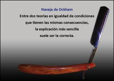 Navaja de Ockham: La explicación más sencilla suele ser la más probable / Artículo Completo: http://sharingideas-josecavd.blogspot.com.es/2015/05/navaja-de-ockham-la-explicacion-mas.html