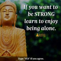 If you want to be strong then learn to enjoy being alone
