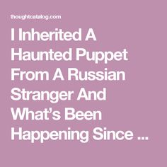 I Inherited A Haunted Puppet From A Russian Stranger And What's Been Happening Since Will Give You Nightmares | Thought Catalog