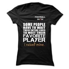 Football MomFootball Mom SOME PEOPLE HAVE TO WAIT THEIR ENTIRE LIVES TO MEET THEIR FAVORITE PLAYER I RAISED MINEFootball Mom SOME PEOPLE HAVE TO WAIT THEIR ENTIRE LIVES TO MEET THEIR FAVORITE PLAYER I RAISED MINE