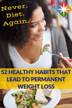 Incorporate these 52 healthy habits into your routine and never have to diet again! Maintain your health with exercise and a good, wholesome diet of the right foods and caloric intake. Get started today!