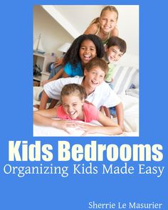 Makeover Your Kid's Bedroom This Weekend: Learn how to tailor your child's organizational systems to his or her personality and habits