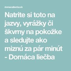 Natrite si toto na jazvy, vyrážky či škvrny na pokožke a sledujte ako miznú za pár minút - Domáca liečba Beauty Detox, Health And Beauty, Keto Recipes, Health Fitness, Hair Beauty, Makeup, Decor, Chemistry, Creative