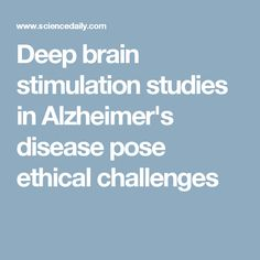Deep brain stimulation studies in Alzheimer's disease pose ethical challenges