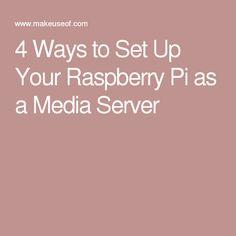 4 Ways to Set Up Your Raspberry Pi as a Media Server