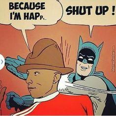 Because i'm Happy.. SHUT UP! - http://www.dravenstales.ch/because-im-happy-shut-up/