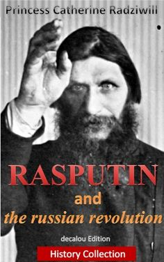 Rasputin and the Russian Revolution by Princess Catherine Radziwill (1918).  (Kindle $4.49.)