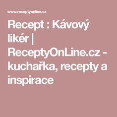 Recept : Kávový likér   ReceptyOnLine.cz - kuchařka, recepty a inspirace Kefir, Frappe, Salsa, Food And Drink, Health, Desserts, Recipes, Diy, Fotografia