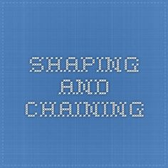 SHAPING AND CHAINING