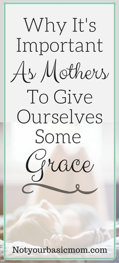 Why mothers need to give themselves some grace
