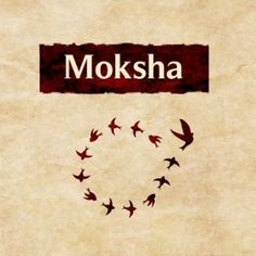 Moksha - We strive towards salvation.