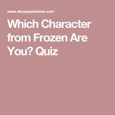 Which Character from Frozen Are You? Quiz