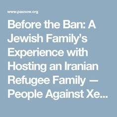 Before the Ban: A Jewish Family's Experience with Hosting an Iranian Refugee Family — People Against Xenophobia