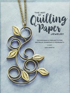 The Art of Quilling Paper Jewelry by Ann Martin  now available at www.customquillingbydenise.com