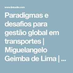Paradigmas e desafios para gestão global em transportes | Miguelangelo Geimba de Lima | LinkedIn