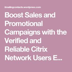 Boost Sales and Promotional Campaigns with the Verified and Reliable Citrix Network Users Email List