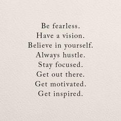 Be fearless. Have a vision. Believe in yourself. Always hustle. Stay focused. Get out there. Get motivated. Get inspired. | Baby and Breakfast quotes |
