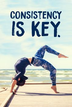 Consistency is key. How do you remain consistent in your yoga practice?