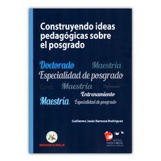 Constituyendo ideas pedagógicas sobre el posgrado – Guillermo Jesús Bernaza Rodríguez – Universidad de Medellín www.librosyeditores.com Editores y distribuidores.