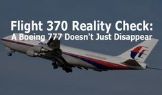 As the conventional news coverage of Flight 370 becomes increasingly delusional and detached from reality, for the sake of all those families and loved ones still suffering I thought it important to publish a reality check that can help bring the discussion back to some common sense.