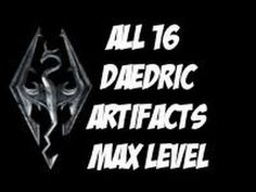 Skyrim- All 16 Daedric Artifacts(Max Level)