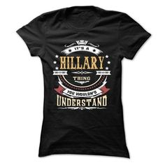 HILLARY .Its a HILLARY Thing You Wouldnt Understand - T Shirt, Hoodie, Hoodies, Year,Name, Birthday