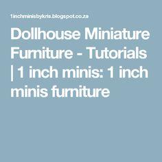 Dollhouse  Miniature  Furniture - Tutorials     |     1 inch minis: 1 inch minis furniture