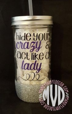 Hide Your Crazy & Act Like A Lady Glitter Dipped Mason Jar Tumbler