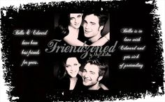 """""""COMPLETE"""" Friendzoned By: MrzEdCullen (BANNER BY Anarodfranco) Bella & Edward have been best friends for years.  They are themselves when they are together,  but in school they act differently to fit in with the popular kids. Bella is in love with Edward and gets sick of pretending, what happens next?   https://www.fanfiction.net/s/7641386/2/Friendzoned"""