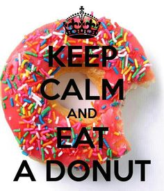 KEEP CALM AND EAT A DONUT. Another original poster design created with the Keep Calm-o-matic. Buy this design or create your own original Keep Calm design now. Keep Calm Posters, Keep Calm Quotes, Iphone Wallpaper Quotes Funny, Keep Calm Wallpaper, Keep Clam, Keep Calm Signs, Funny Quotes For Teens, Keep Calm And Love, Christmas Humor