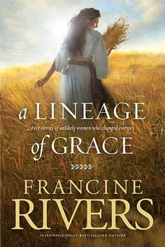 A Lineage of Grace--the stories of the women named in the lineage of Christ