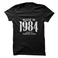 Made in 1984 Tshirt. Aged To Perfection. SEE MORE >>> http://www.sunfrogshirts.com/Made-in-1984-Aged-To-Perfection.html?28528