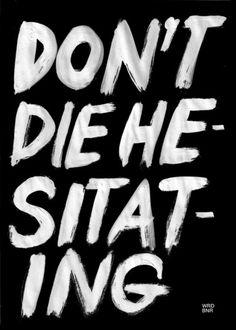 Don't die hesitating